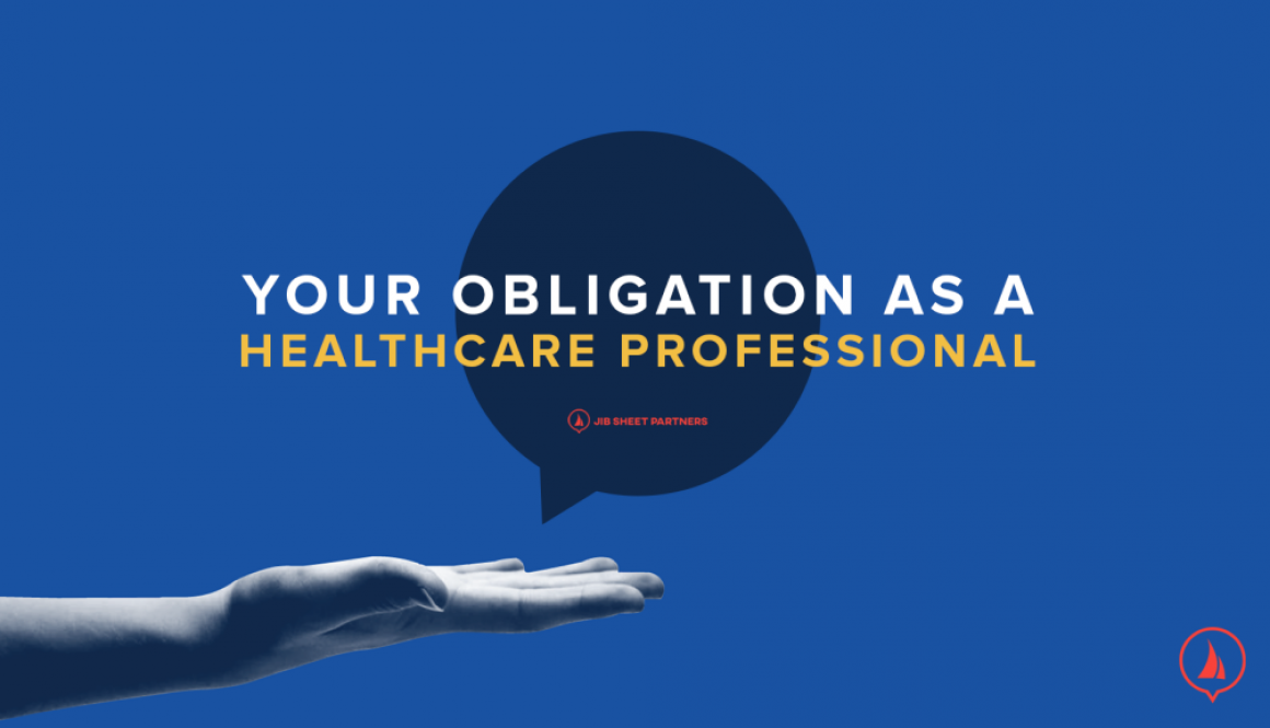 Your-Obligation-As-A-Health-Care-Professional- Medical Marketing - Jib Sheet Partners